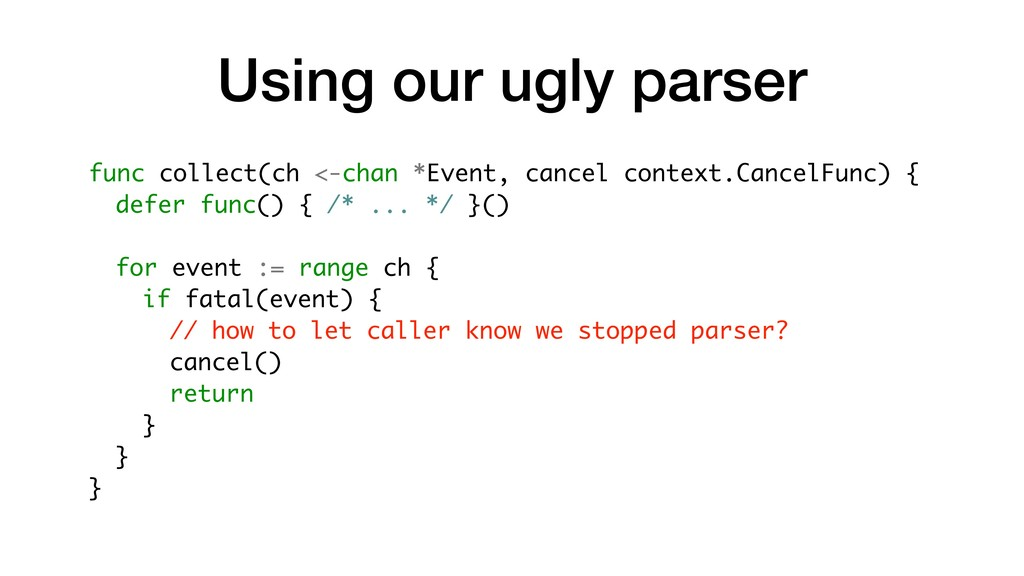 Using our ugly parser func collect(ch <-chan *E...