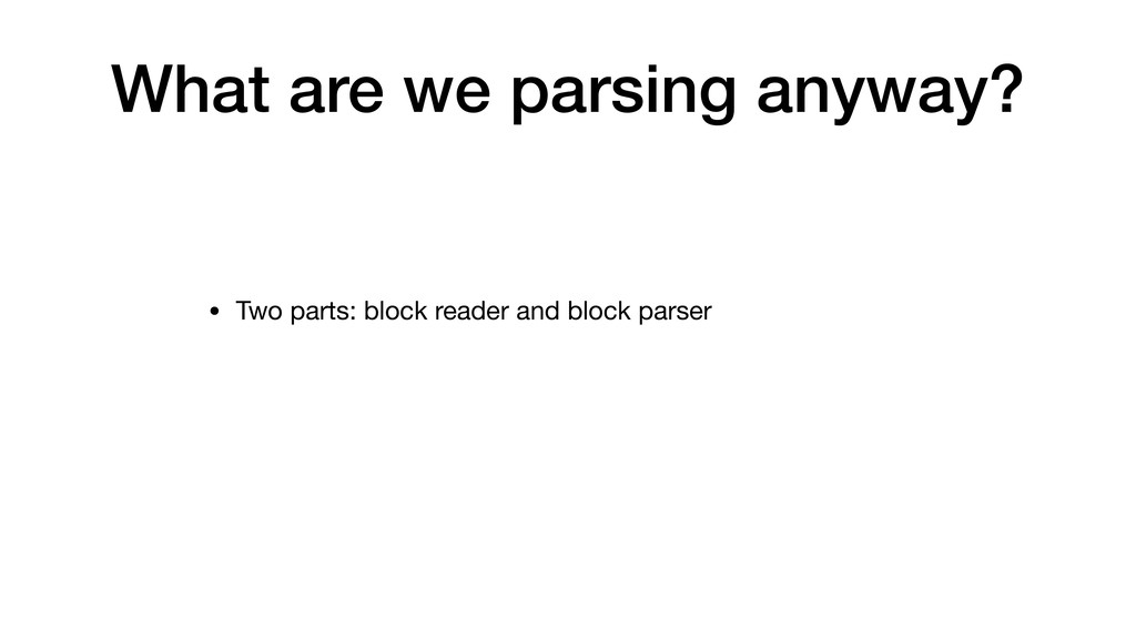 What are we parsing anyway? • Two parts: block ...