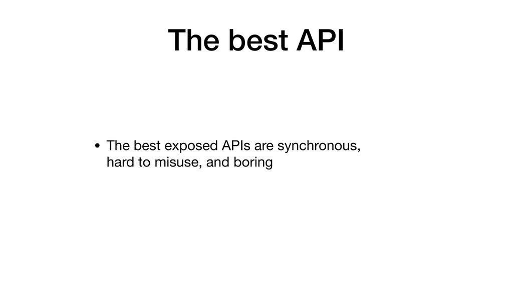 The best API • The best exposed APIs are synchr...