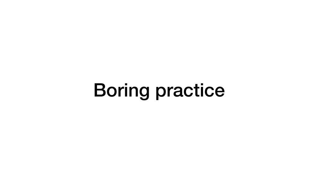Boring practice