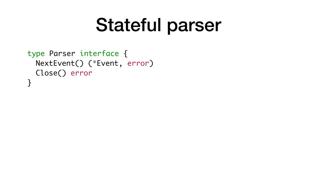Stateful parser type Parser interface { NextEve...