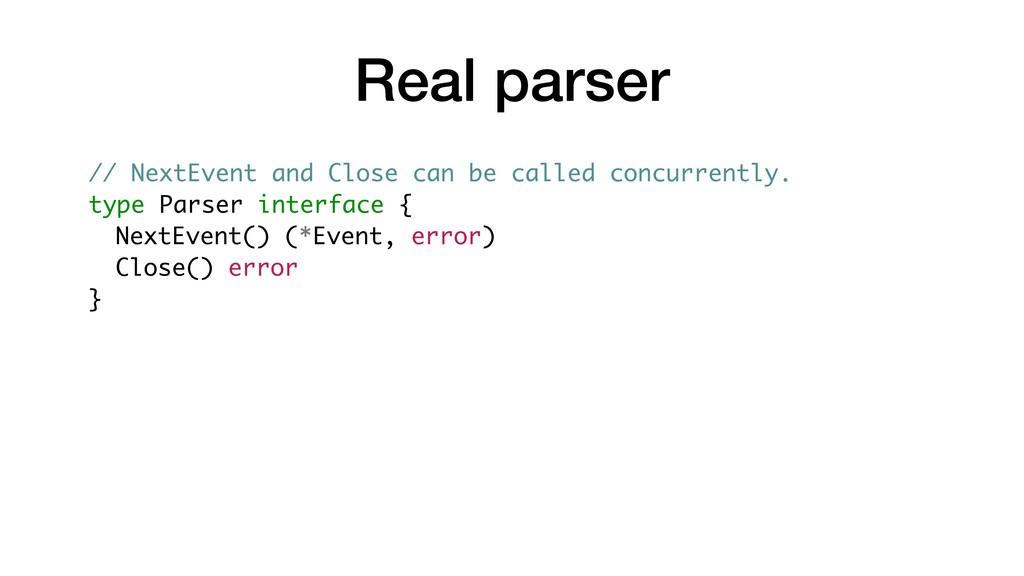 Real parser // NextEvent and Close can be calle...
