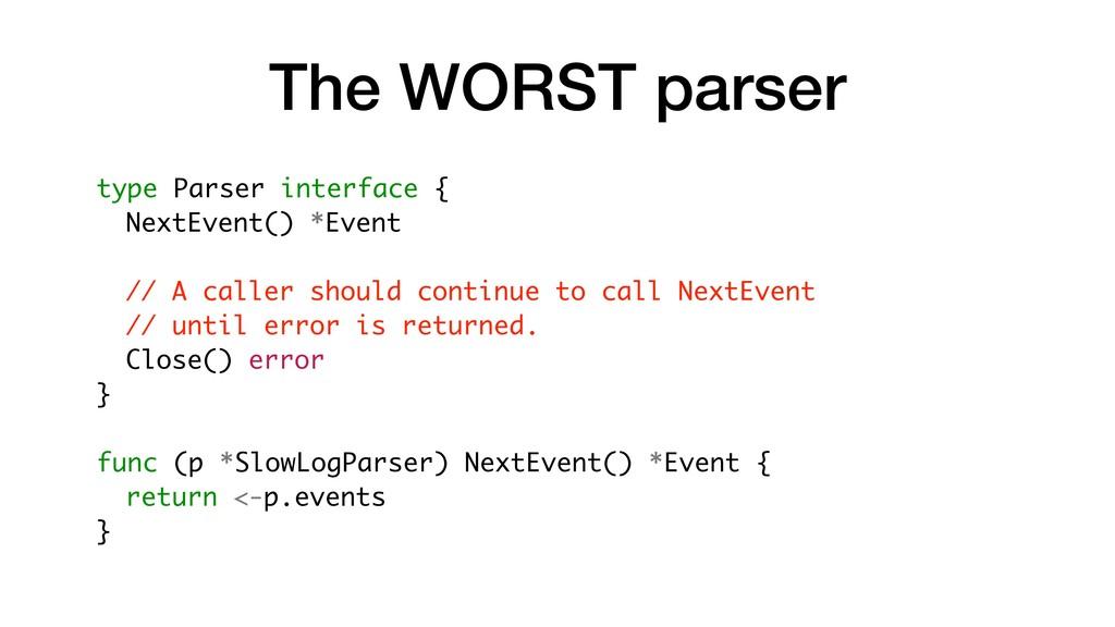 The WORST parser type Parser interface { NextEv...