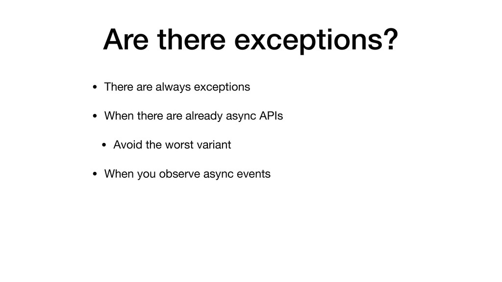Are there exceptions? • There are always except...