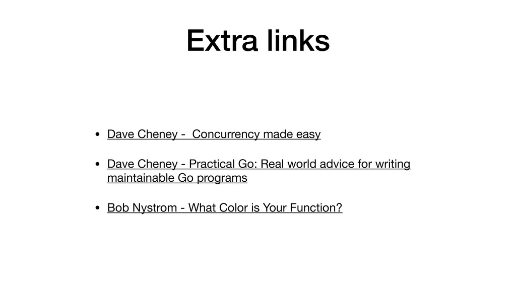 Extra links • Dave Cheney - Concurrency made ea...