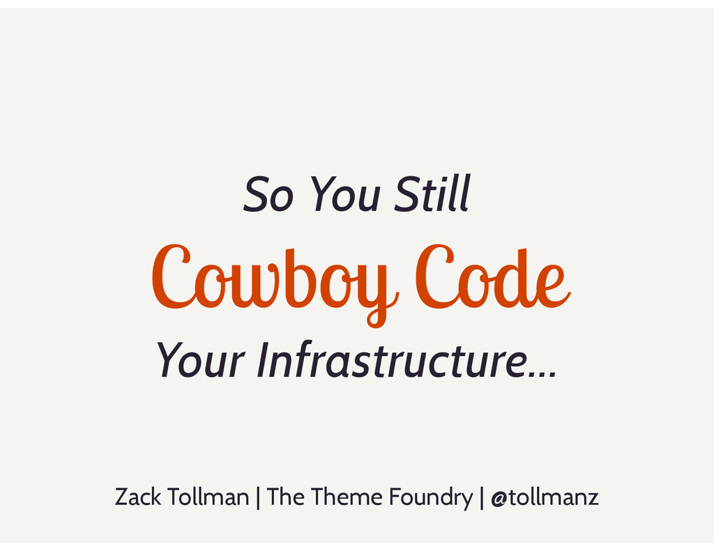So You Still Cowboy Code Your Infrastructure… Z...