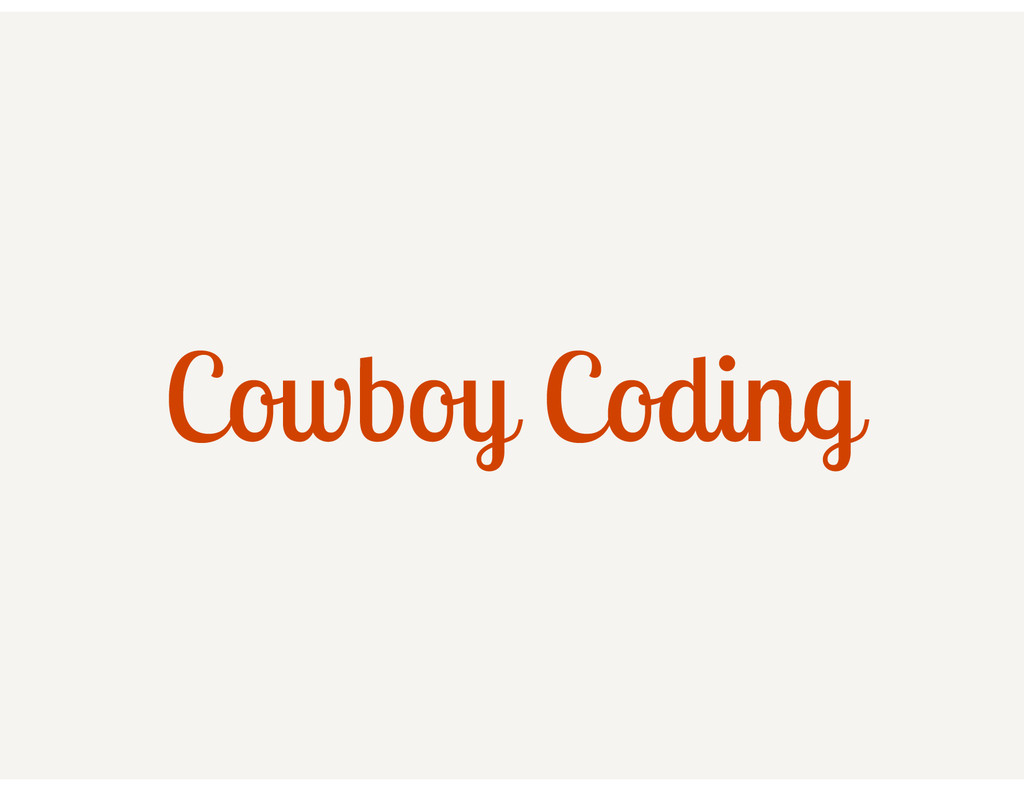 ! Cowboy Coding