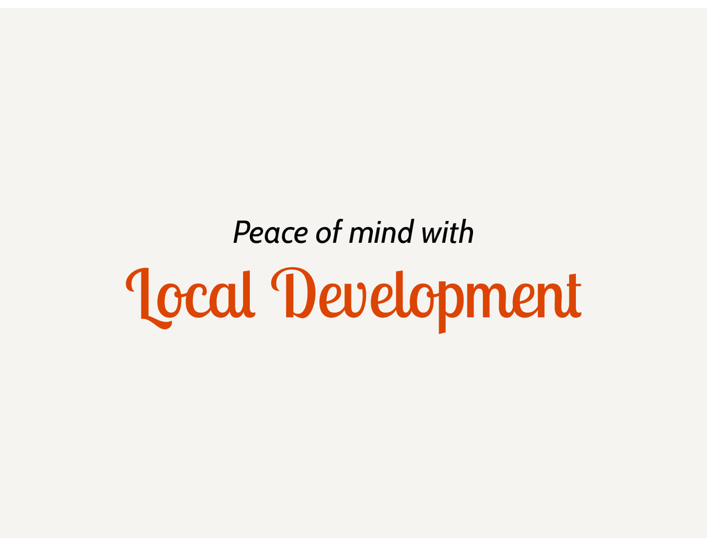 Peace of mind with Local Development