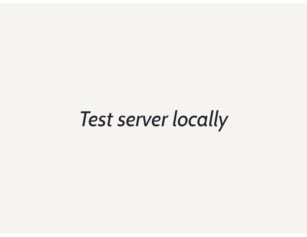 Test server locally