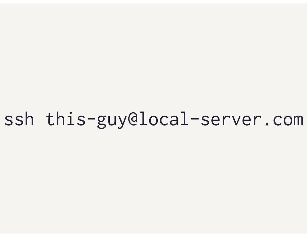 ssh this-guy@local-server.com