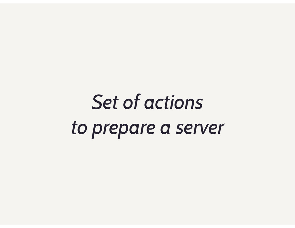 Set of actions to prepare a server