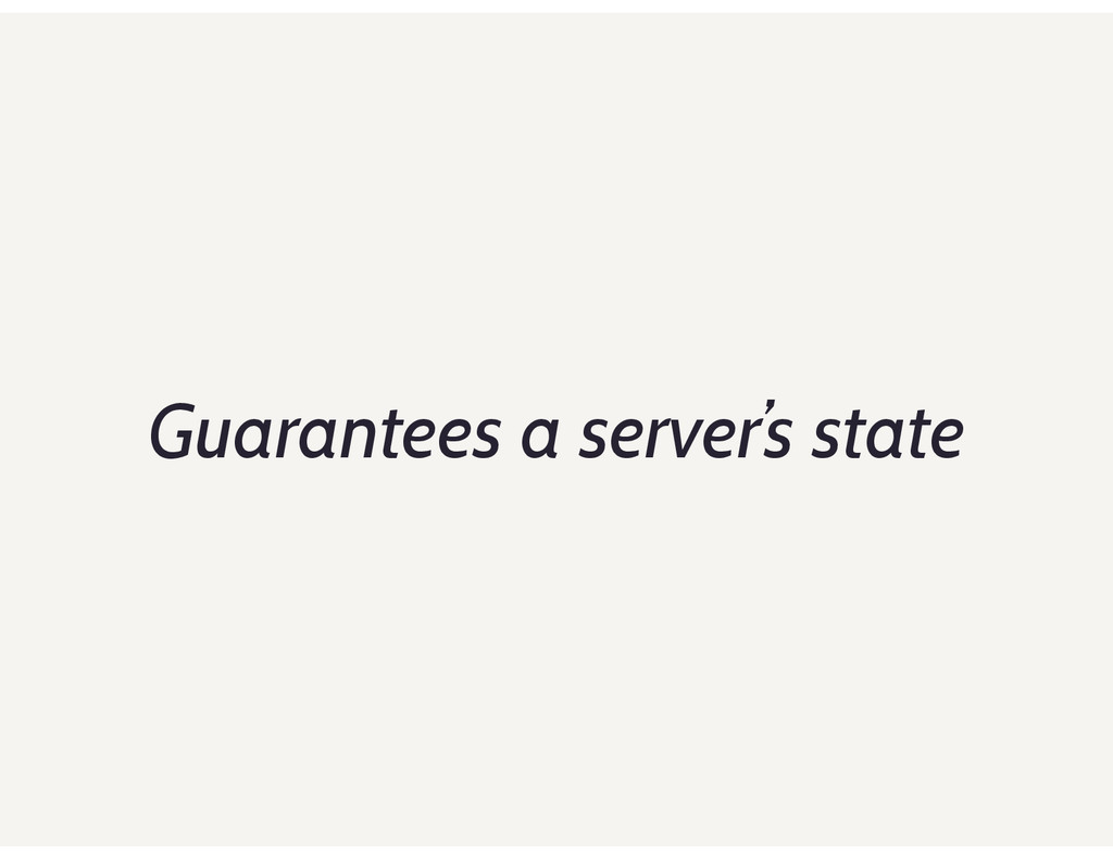 Guarantees a server's state