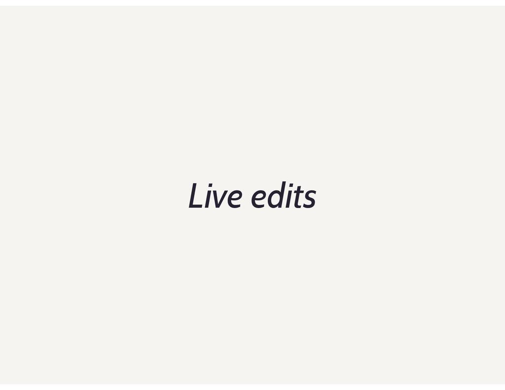 Live edits