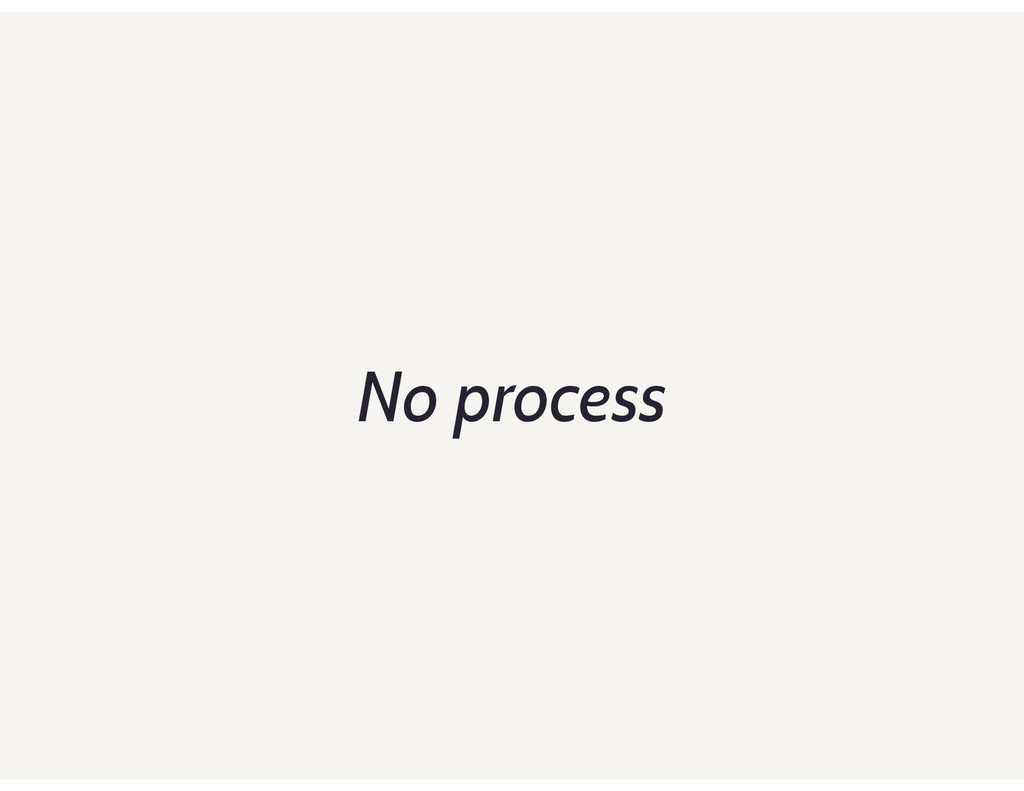 No process