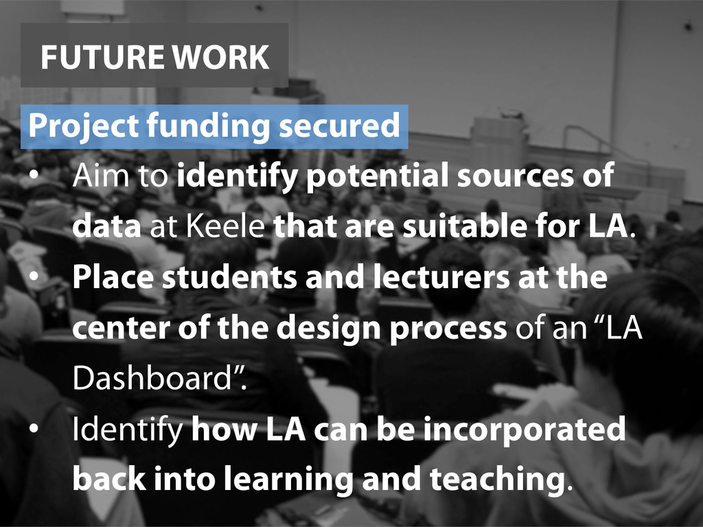 FUTURE WORK Project funding secured •  Aim to i...