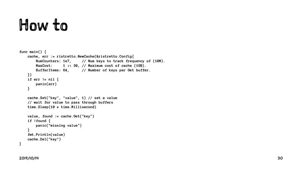 H w o func main() { cache, err := ristretto.New...