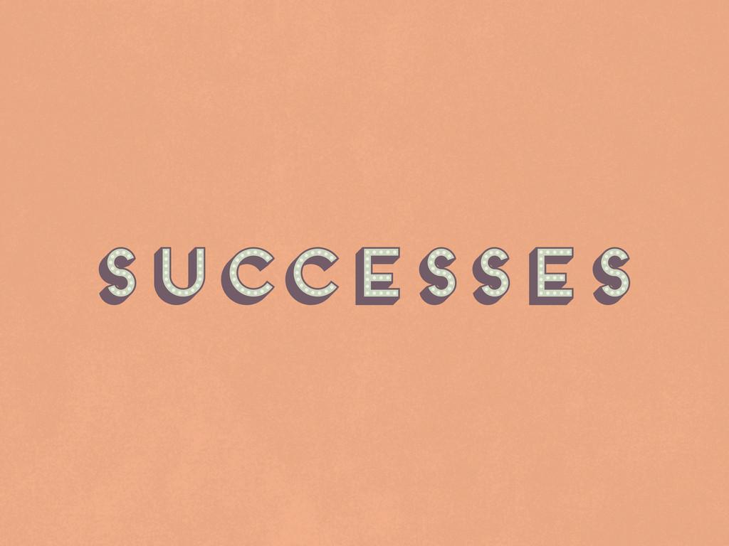Successes Successes Successes