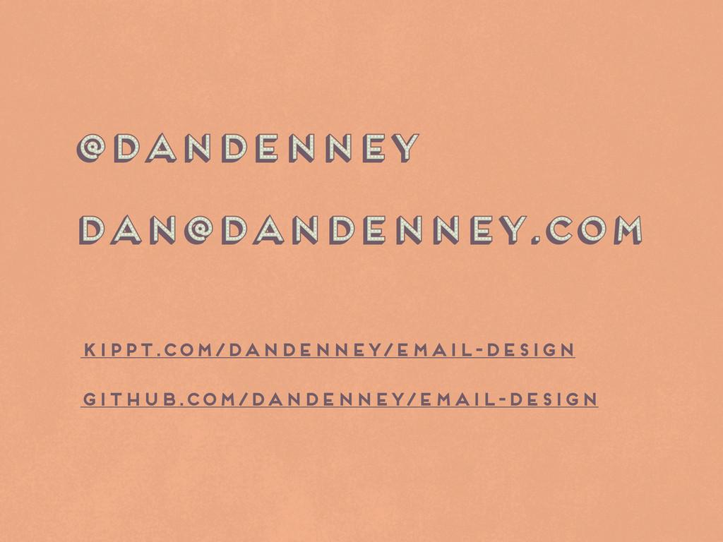 @dandenney dan@dandenney.com github.com/dandenn...