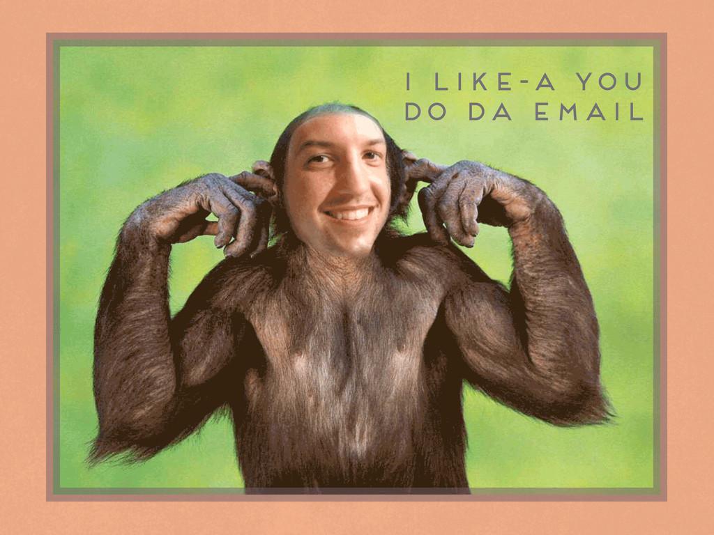 I like-a you do da email