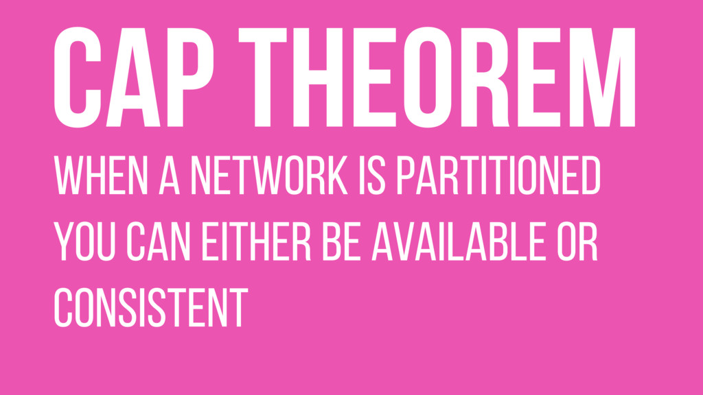 When a network is partitioned you can either be...