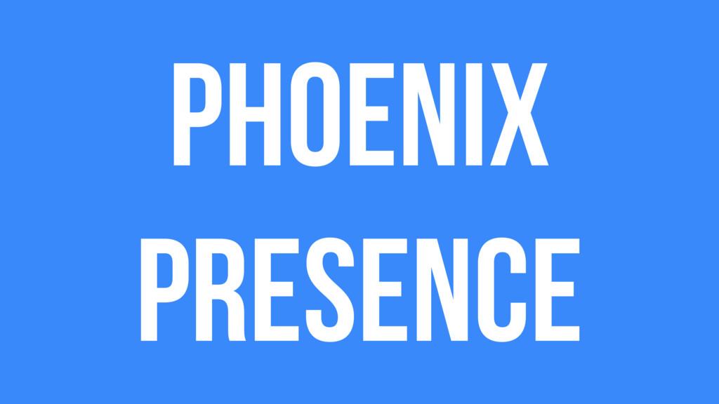 Phoenix presence