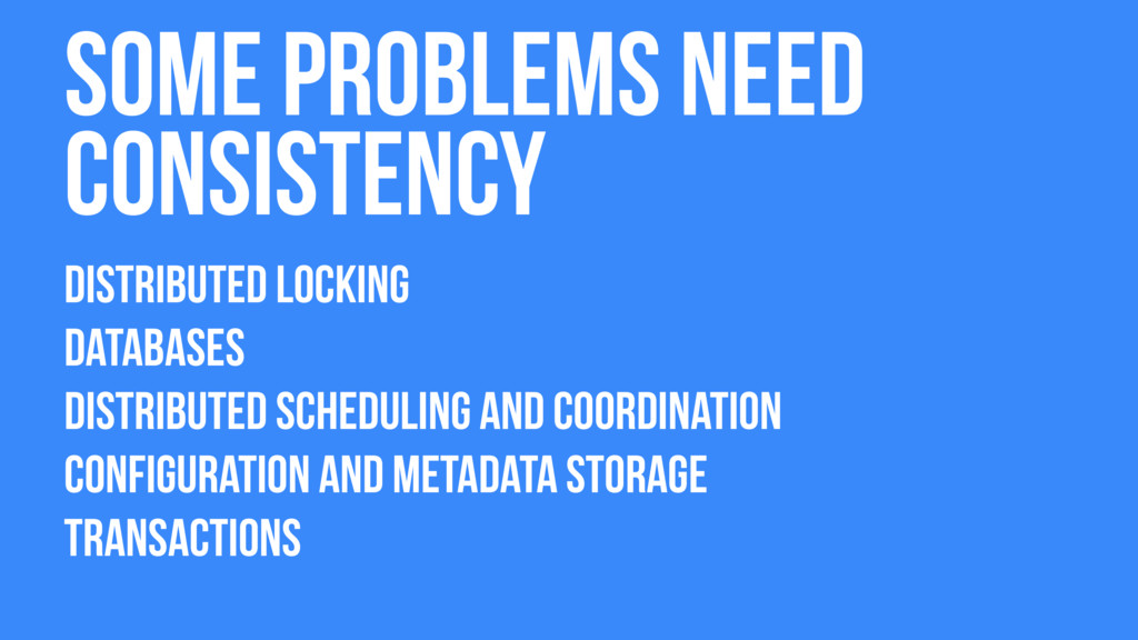 Some problems need consistency Distributed Lock...