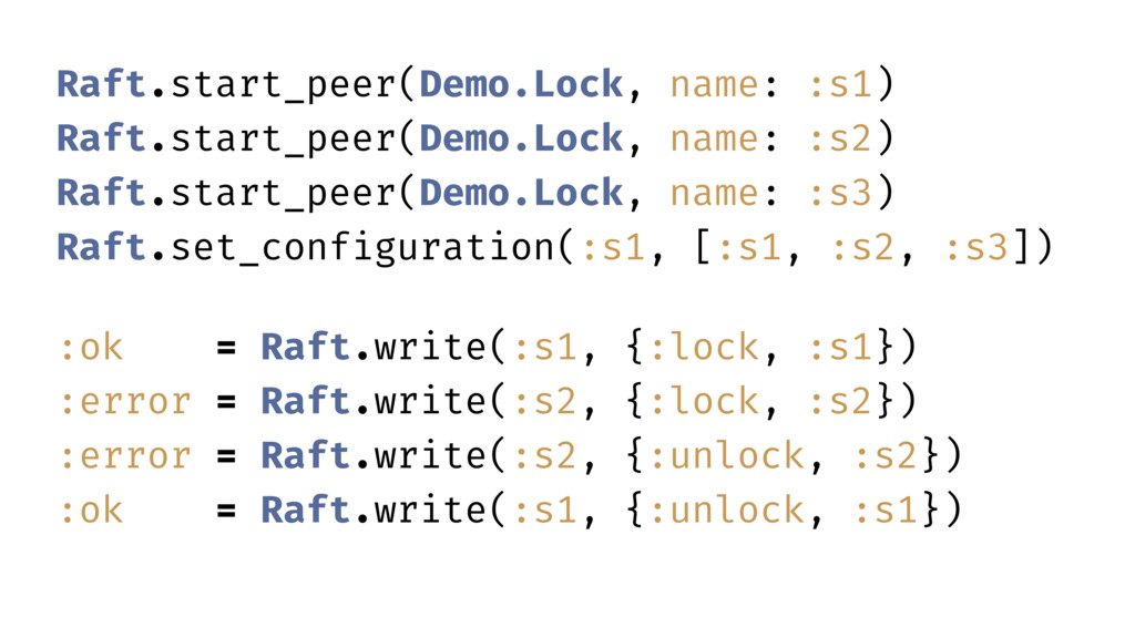 Raft.start_peer(Demo.Lock, name: :s1) Raft.star...