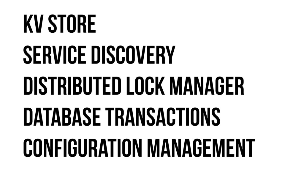 KV Store Service discovery Distributed lock man...