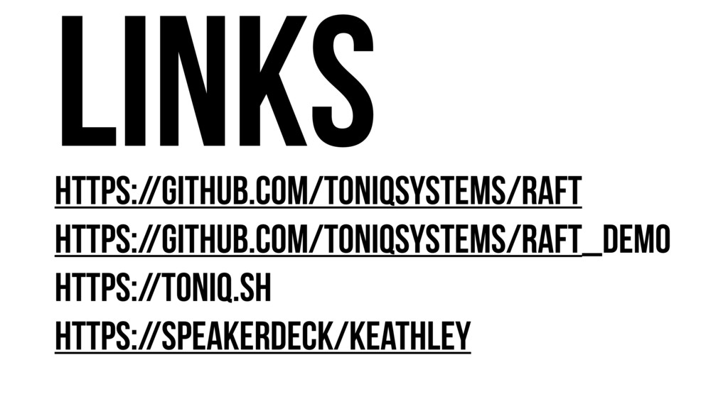 https://github.com/toniqsystems/raft https://gi...