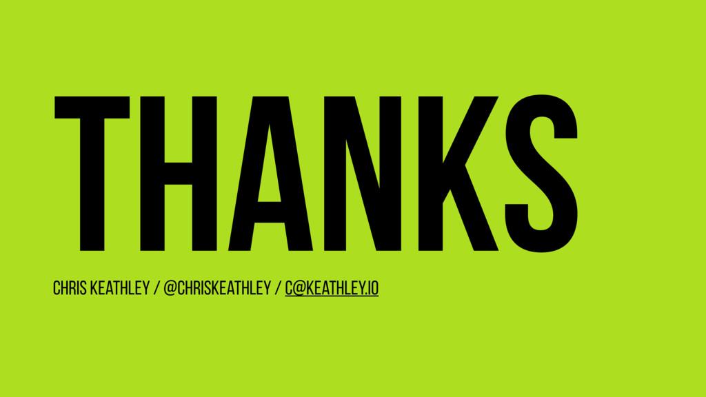 Thanks Chris Keathley / @ChrisKeathley / c@keat...