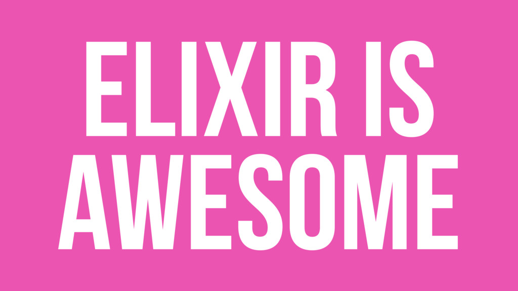 Elixir is awesome