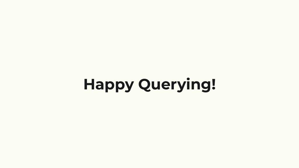 Happy Querying!