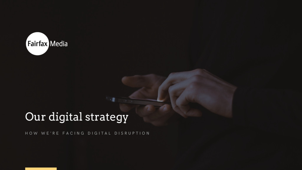 Our digital strategy H O W W E ' R E F A C I N ...