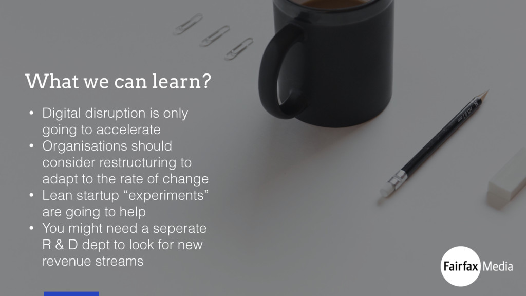 What we can learn? • Digital disruption is only...