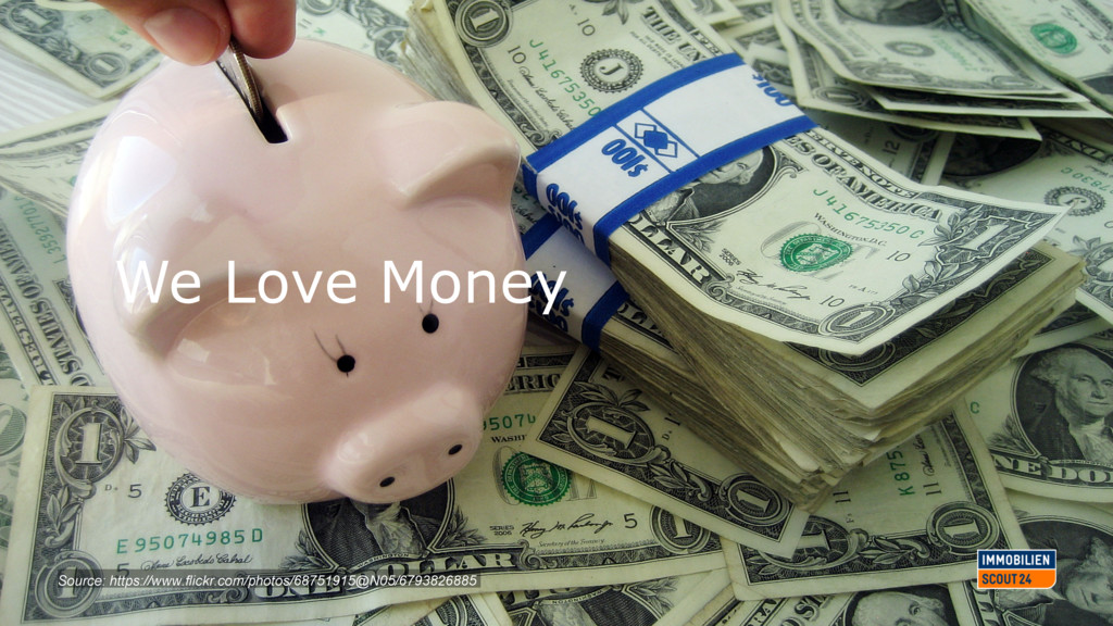We Love Money Source: https://www.flickr.com/ph...