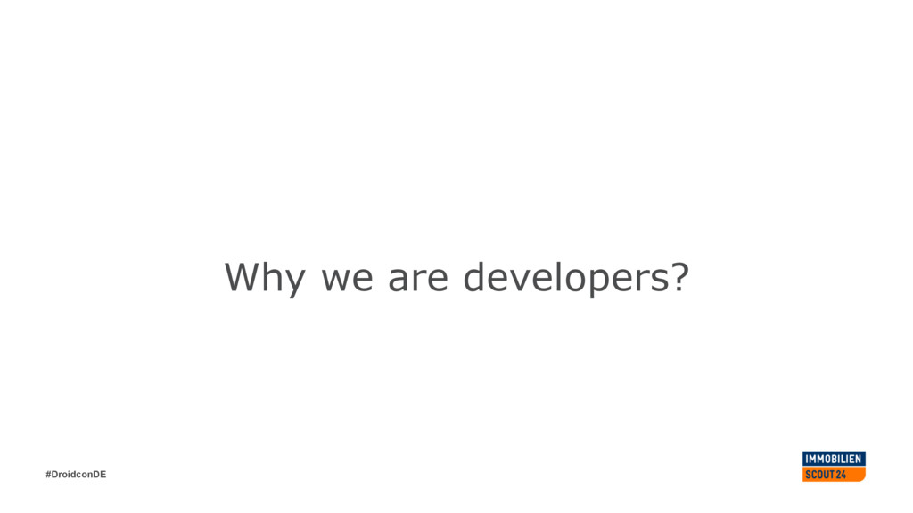 #DroidconDE Why we are developers?