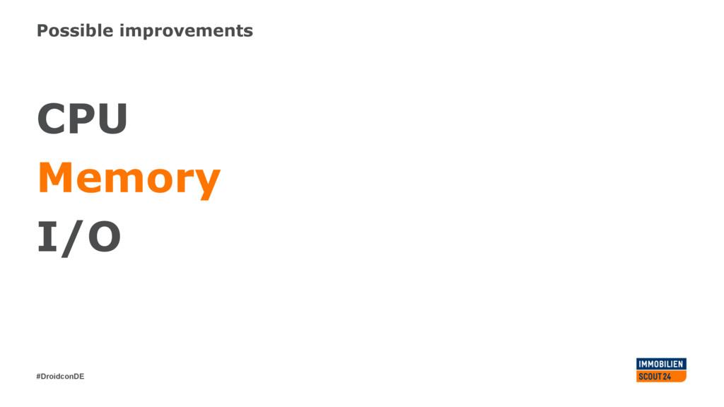 #DroidconDE Possible improvements CPU Memory I/O