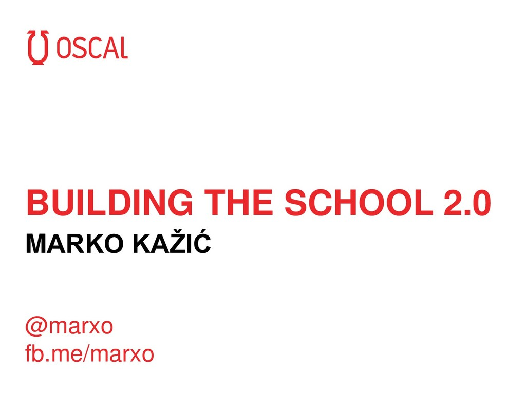 BUILDING THE SCHOOL 2.0 MARKO KAŽIĆ @marxo fb.m...