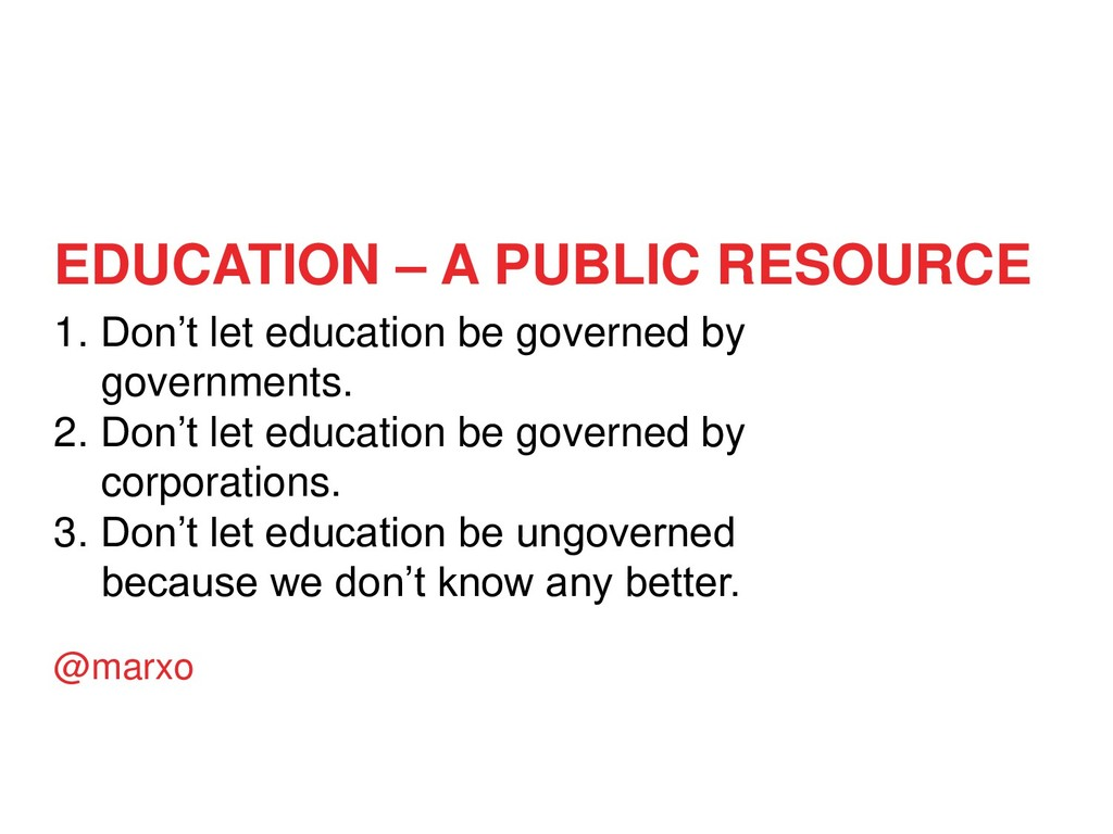 1. Don't let education be governed by governmen...