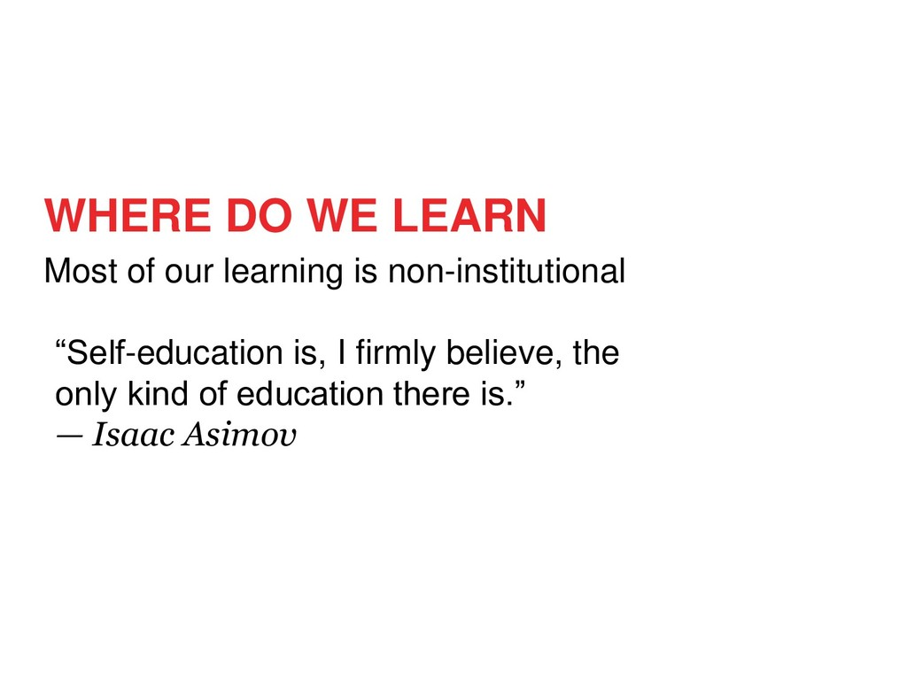 Most of our learning is non-institutional WHERE...