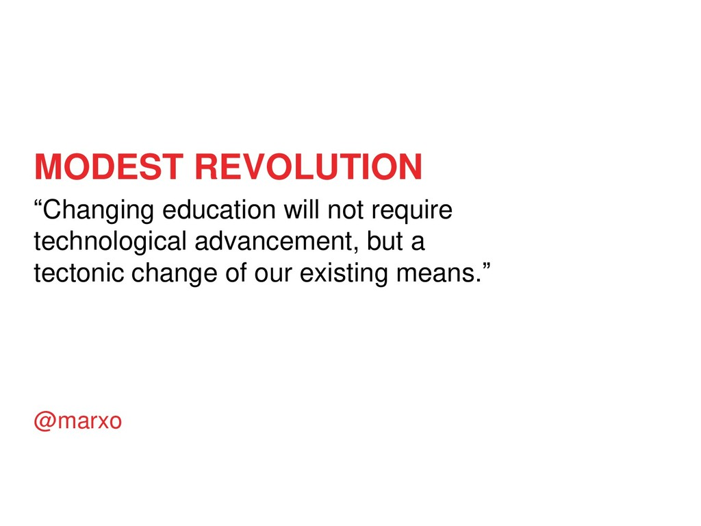 "MODEST REVOLUTION ""Changing education will not ..."