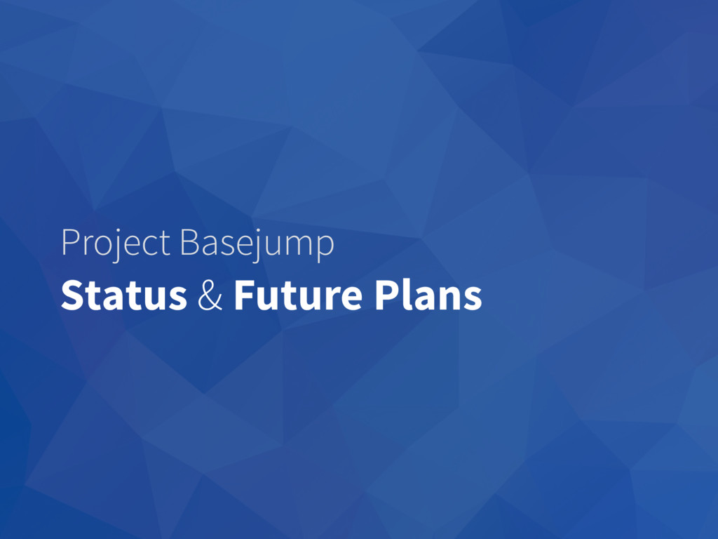 Project Basejump Status & Future Plans