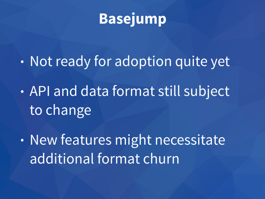 Basejump • Not ready for adoption quite yet • A...