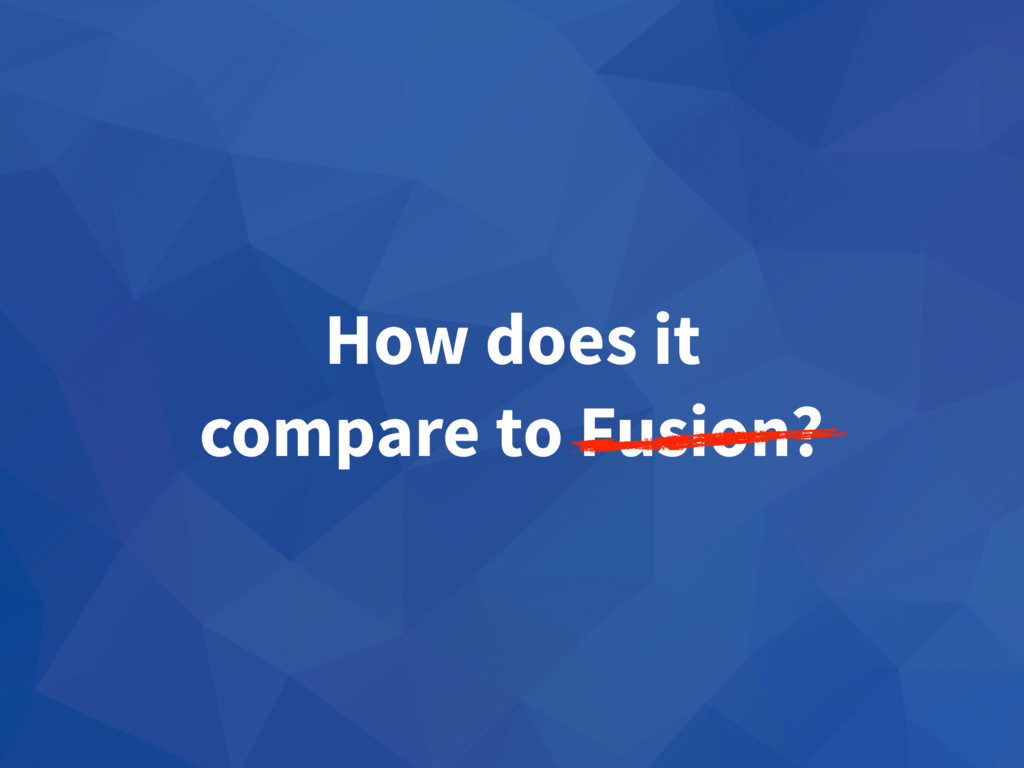 How does it compare to Fusion?