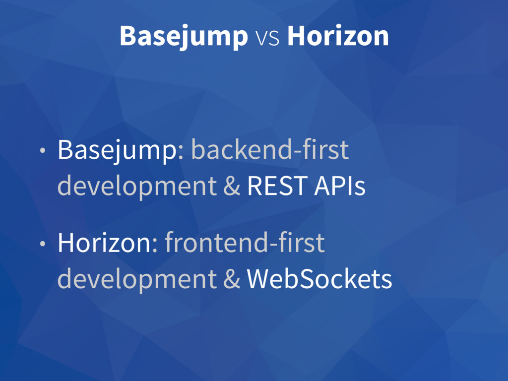 Basejump vs Horizon • Basejump: backend-first d...