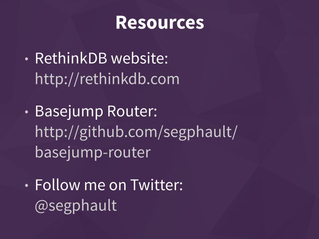 • RethinkDB website: http://rethinkdb.com • Ba...