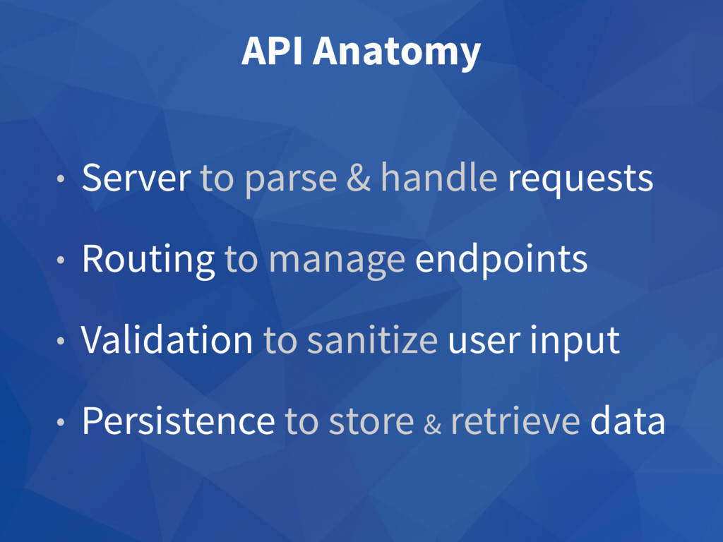 API Anatomy • Server to parse & handle requests...