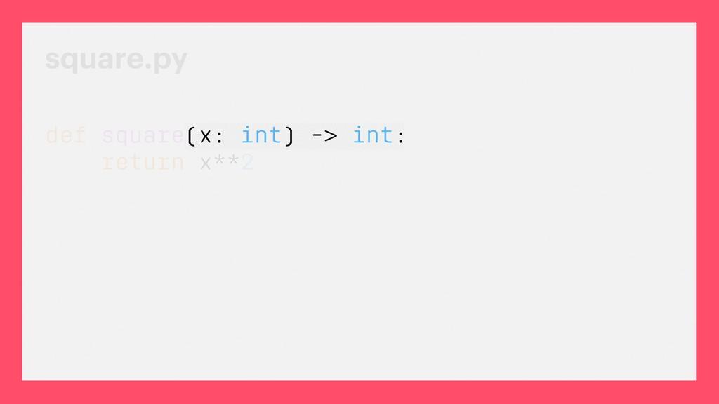 square.py def square(x: int) -> int: return x**2