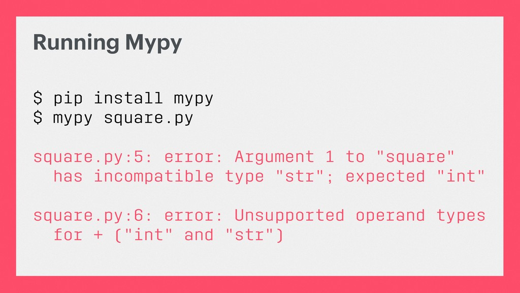 Running Mypy $ pip install mypy $ mypy square.p...