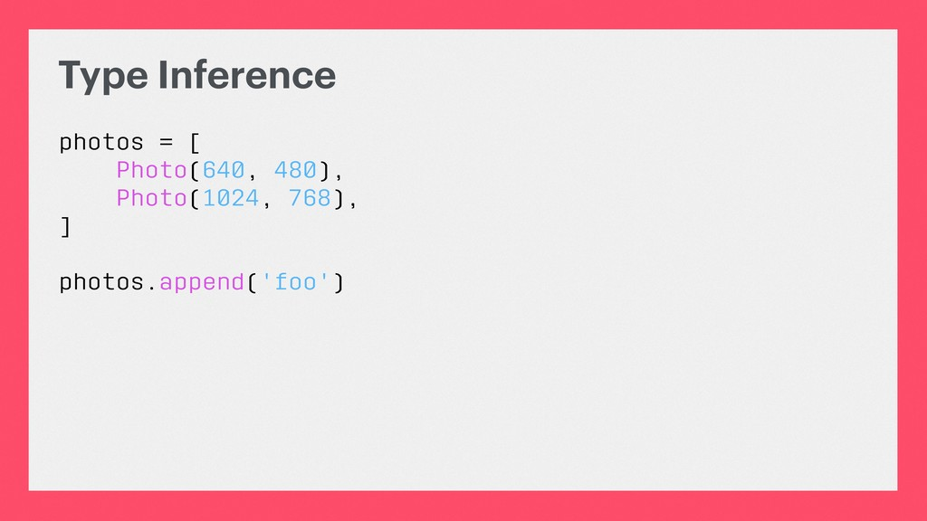 Type Inference photos = [ Photo(640, 480), Phot...